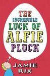 The Incredible Luck Of Alfie Pluck - Jamie Rix