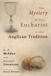 The Mystery of the Eucharist in the Anglican Tradition: What Happens at Holy Communion? - H. R. McAdoo, Kenneth W. Stevenson, Rowan Williams