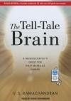 The Tell-Tale Brain: A Neuroscientist's Quest for What Makes Us Human - V.S. Ramachandran, David Drummond