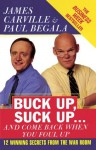 Buck Up, Suck Up . . . and Come Back When You Foul Up: 12 Winning Secrets from the War Room - James Carville, Paul Begala
