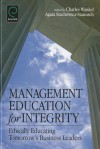 Management Education for Integrity: Ethically Educating Tomorrow's Business Leaders - Charles Wankel, Agata Stachowicz-Stanusch