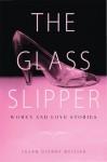 The Glass Slipper: Women and Love Stories - Susan Ostrov Weisser