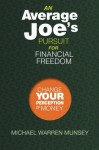 An Average Joe's Pursuit For Financial Freedom: Change Your Perception of Money - Michael Warren Munsey