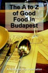 The A to Z of Good Food in Budapest - John Hayes