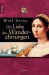 Die Liebe Des Wanderchirurgen: Roman - Wolf Serno