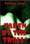 Taken by the Troll: A Rough First Anal Sex Monster Sex Story - Autumn Crowl