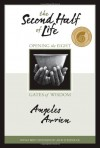 The Second Half of Life: Opening the Eight Gates of Wisdom - Angeles Arrien