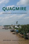 Quagmire: Nation-Building and Nature in the Mekong Delta - David Biggs, William Cronon