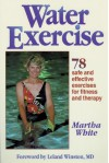 Water Exercise : 78 Safe and Effective Exercises for Fitness and Therapy - Martha White