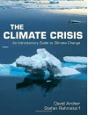 The Climate Crisis: An Introductory Guide to Climate Change - David Archer, Stefan Rahmstorf