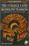 The Strange Cases of Rudolph Pearson: Horriplicating Tales of the Cthulhu Mythos - William Jones