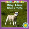 Baby Lamb Finds a Friend (Baby Animals) (Baby Animals) - Laura Gates Galvin