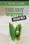 The Shy Writer Reborn: An Introverted Writer's Wake-up Call - C. Hope Clark