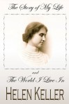 The Story of My Life and the World I Live in - Helen Keller