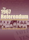 The 1967 Referendum: Race, Power and the Australian Constitution - Bain Attwood, Andrew Markus