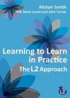 Learning to Learn in Practice: The L2 Approach - Alistair Smith, Mark Lovatt, John Turner