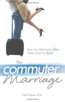 The Commuter Marriage: Keep Your Relationship Close While You're Far Apart - Tina B. Tessina
