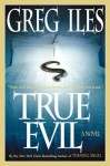 True Evil - Greg Iles