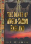 The Death of Anglo-Saxon England - Nicholas J. Higham