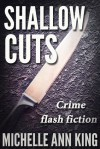 Shallow Cuts - Michelle Ann King
