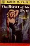 The Root of His Evil - James M. Cain