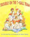 Trouble on the T-Ball Team - Eve Bunting, Irene Trivas