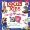 Cool Jobs for Young Pet Lovers: Ways to Make Money Caring for Pets - Pam Scheunemann