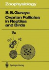 Ovarian Follicles in Reptiles and Birds - Sardul S. Guraya