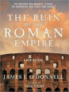 The Ruin of the Roman Empire: A New History - James J. O'Donnell, Mel Foster