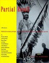Partial Recall: With Essays on Photographs of Native North Americans - Lucy R. Lippard