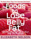 Foods To Lose Belly Fat: For the Sexier, Leaner, and Younger Looking Woman - Elizabeth Nelson