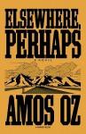 Elsewhere, Perhaps - Amos Oz, Nicholas de Lange