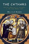 The Cathars: Dualist Heretics in Languedoc in the High Middle Ages - Malcolm Barber