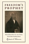 Freedom's Prophet: Bishop Richard Allen, the AME Church, and the Black Founding Fathers - Richard Newman