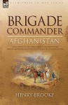 Brigade Commander: Afghanistan-The Journal of the Commander of the 2nd Infantry Brigade, Kandahar Field Force During the Second Afghan War - Henry Brooke