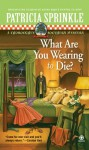 What Are You Wearing to Die? - Patricia Sprinkle