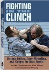 Fighting in the Clinch: Vicious Strikes, Street Wrestling and Gouges for Real Fights - Loren W. Christensen, Mark Mireles
