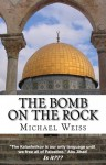 The Bomb on the Rock - Michael Weiss