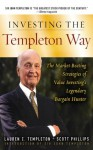Investing the Templeton Way: The Market-Beating Strategies of Value Investing's Legendary Bargain Hunter - Lauren Templeton, Scott Phillips