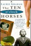 Ten O'Clock Horses - Laurie Graham