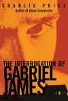 The Interrogation of Gabriel James - Charlie Price