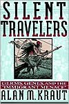 Silent Travelers: Germs, Genes, and the Immigrant Menace - Alan M. Kraut