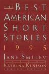 The Best American Short Stories 1995 - Jane Smiley, Gish Jen, Katrina Kenison