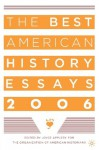 The Best American History Essays 2006 - Joyce Appleby, Organization of American Historians