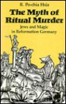 The Myth of Ritual Murder: Jews and Magic in Reformation Germany - R. Po-chia Hsia