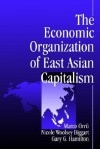 The Economic Organization of East Asian Capitalism - Marco Orru, Gary G. Hamilton, Nicole Woolsey Biggart