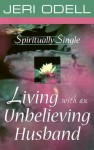 Spiritually Single: Living with an Unbelieving Husband - Jeri Odell