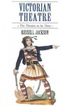 Victorian Theatre: The Theatre in Its Time - Russell Jackson