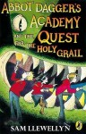 Abbot Dagger's Academy and the Quest for the Holy Grail - Sam Llewellyn