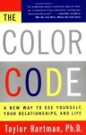 The Color Code: A New Way to See Yourself, Your Relationships, and Life - Taylor Hartman